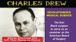 Charles Drew - Revolutionized Medical Science